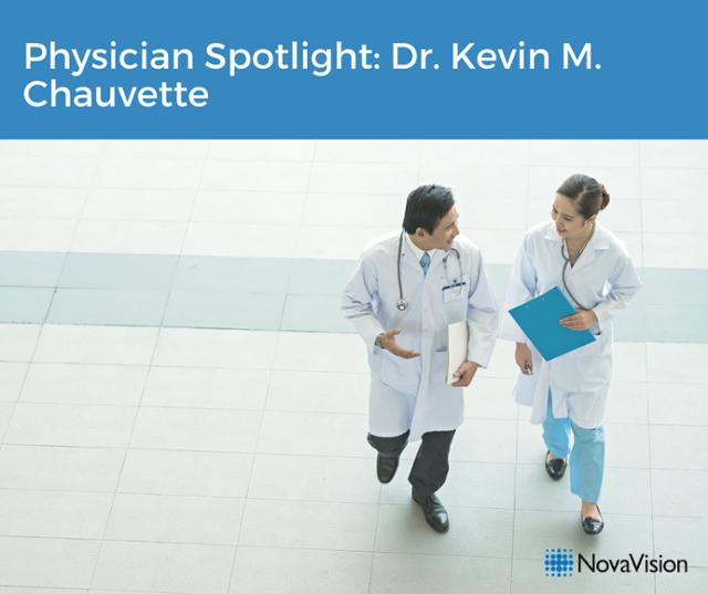 Physician Spotlight: Dr. Kevin M. Chauvette