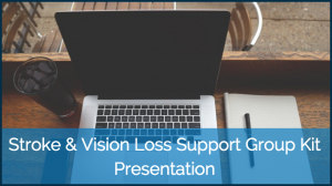 Stroke and Vision Loss Support Group Presentation